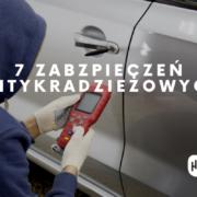 Nie daj się! Czyli 7 typów zabezpieczeń auta przed kradzieżą, które możesz zastosować u siebie